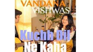 Vandana Vishwas - Kuchh Dil Ne Kaha by Vandana Vishwas