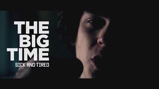 The Big Time - Sick and Tired