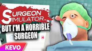 Surgeon Simulator VR but I'm a horrible surgeon