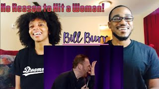Bill Burr No Reason to Hit a Woman! (Th&Ce Reaction)