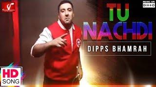 Tu Nachdi – Dipps Bhamrah