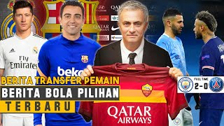 RESMI! Jose Mourinho Latih AS Roma🤝Xavi Latih Barcelona🤔PSG Tumbang, Man City Ke Final💪 Berita Bola