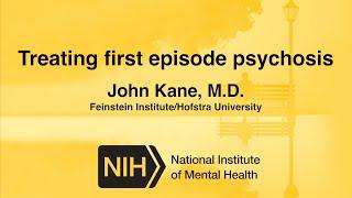 Treating First Episode Psychosis - John Kane, M.D.