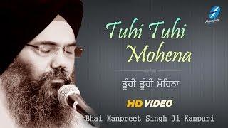 Tuhi Tuhi Mohena – Bhai Manpreet Singh Ji Kanpuri