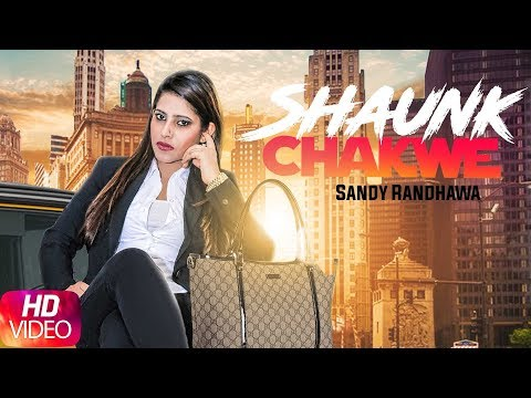 Shaunk Chakwe (Full Video) Sandy Randhawa - Vicky Dhaliwal - Desi Crew