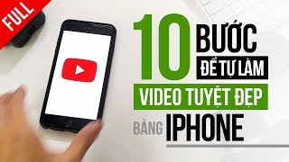 [FULL] 10 bước hướng dẫn quay VIDEO TUYỆT ĐẸP bằng điện thoại