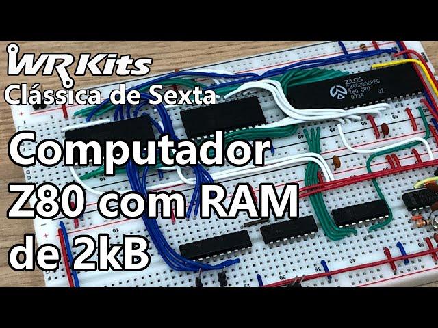 COMPUTADOR Z80 COM RAM DE 2kB   Vídeo Aula #375