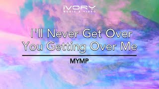 MYMP | I'll Never Get Over You Getting Over Me (Live) | Official Lyric Video