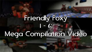 Friendly Foxy 1 - 6: Mega Compilation Video