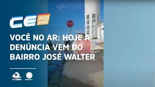 VOCÊ NO AR: Hoje a denúncia vem do bairro José Walter