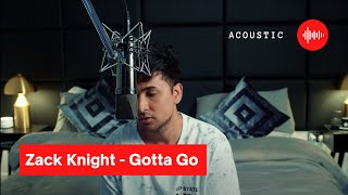 Gotta Go (Acoustic) – Zack Knight Video HD