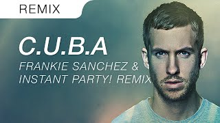 Calvin Harris - C.U.B.A (Frankie Sanchez X Instant Party! Festival Trap Remix)