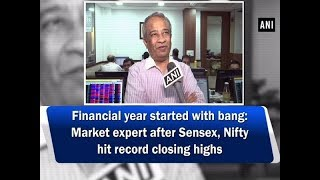 Financial year started with bang: Market expert after Sensex, Nifty hit record closing highs