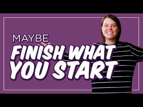 How to Actually Finish Something, for Once