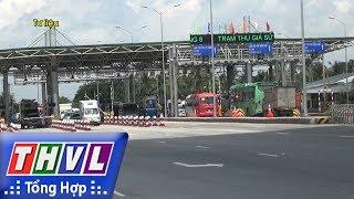 THVL | Người đưa tin 24G: Hôm nay, BOT Cai Lậy ở Tiền Giang thu phí trở lại