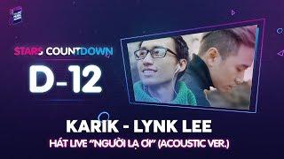 """[D-12 ZMA 2017]   Karik x Lynk Lee hát live """"Người Lạ Ơi"""" cực ấn tượng"""