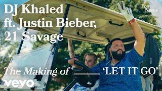 DJ Khaled - The Making of 'LET IT GO' (Vevo Footnotes) ft. Justin Bieber, 21 Savage