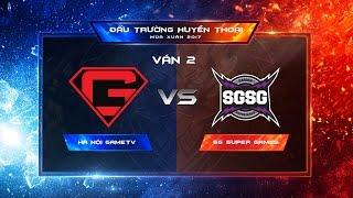 Hà Nội GameTV vs SG Super Games Ván 2 - Vòng 2 Đấu trường Huyền thoại Xuân 2017 [09.04.2017]