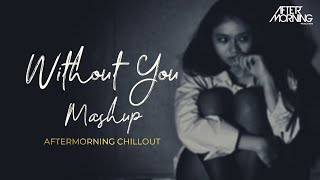 Without You Heartbreak Mashup – Aftermorning Chillout Mix