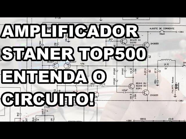 AMPLIFICADOR STANER TOP500: ANÁLISE DO CIRCUITO