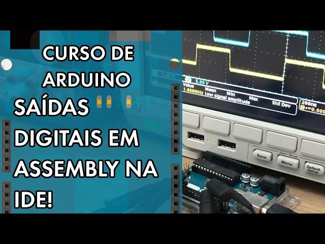 SAÍDAS DIGITAIS EM ASSEMBLY NA IDE!   Curso de Arduino #291