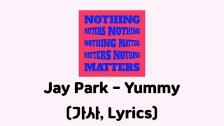 박재범(JayPark)-Yummy (Feat. 크러쉬(Crush))(Prod. Cha Cha Malone)[Nothing Matters]│가사, Lyrics