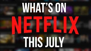 What's New to Netflix: July 2018 (Original Series & Movies)