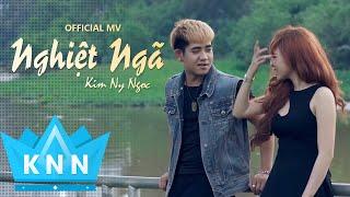 Phim Ca Nhạc NGHIỆT NGÃ | Kim Ny Ngọc ft Đinh Kiến Phong | Phim Ca Nhac Moi Nhat