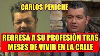 el actor CARLOS PENICHE REGRESA a su PROFESIÒN tras MESES de VIVIR en la CALLE