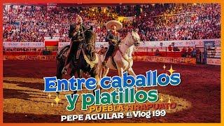 Pepe Aguilar - EL Vlog 199 - Entre Caballos y Platillos