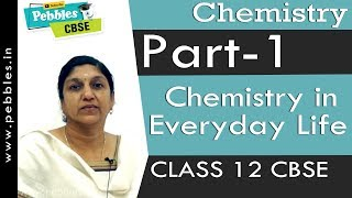 Part-1: Chemistry in Everyday Life | Chemistry | Class 12 | CBSE Syllabus