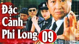 Đặc Cảnh Phi Long - Tập 9 | Phim Hành Động Trung Quốc Hay Nhất 2018 - Thuyết Minh