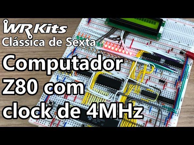 COMPUTADOR Z80 COM CLOCK DE 4MHz | Vídeo Aula #364
