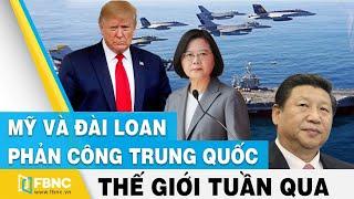 Tin thế giới nổi bật trong tuần | Mỹ, Đài Loan phản công Trung Quốc trên chiến trường và LHQ | FBNC