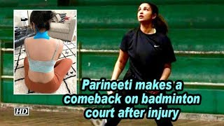 Parineeti makes a comeback on badminton court after injury..