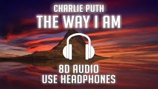 Charlie Puth - The Way I Am (8D AUDIO) 🎧