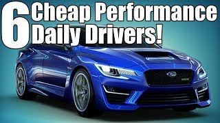 6 Cheap Daily Drive Performance Cars!