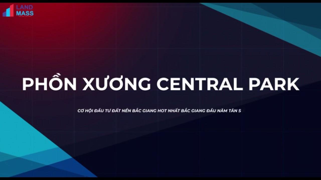 Mở bán 165 lô giai đoạn 1 dự án Phồn Xương Central Park Bắc Giang video