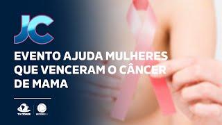 Evento ajuda mulheres que venceram o câncer de mama