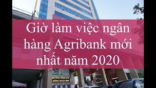 Giờ làm việc ngân hàng Agribank mới nhất năm 2020