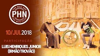 PHN - 10/07/18 - Testemunho: Luis Henriques Junior (Irmão Trovão)