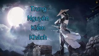 20 Nhân vật có võ công cao nhất trong Trung Nguyên Kiếm Khách