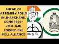 Ahead of Assembly Polls in Jharkhand, Congress-JMM-RJD forged Pre Poll Alliance