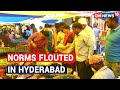 Social distancing norms flouted in Hyderabad markets & retail stores