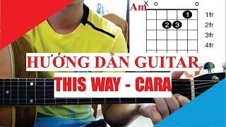 [Hướng dẫn Guitar] THIS WAY - CARA x NOWAY x KHẮC HƯNG