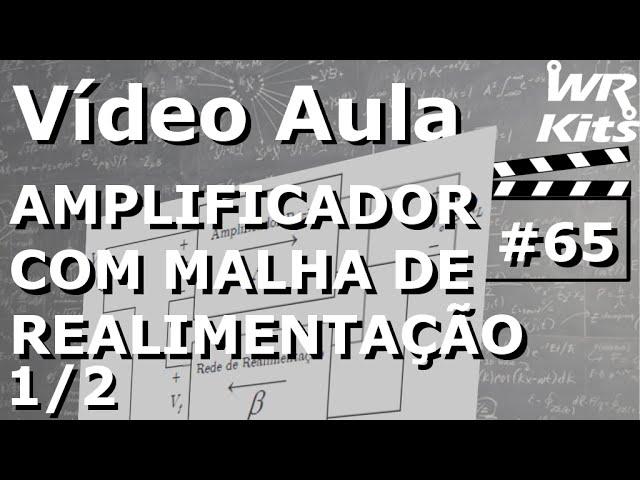 AMPLIFICADOR COM MALHA DE REALIMENTAÇÃO (1/2) | Vídeo Aula #65