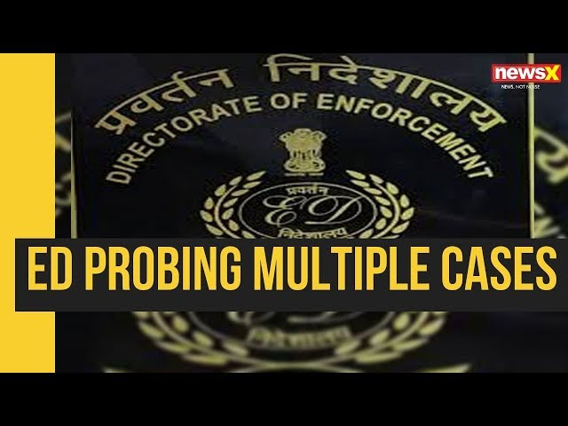 Enforcement Directorate probing multiple cases; exclusive details of ED probe | NewsX