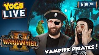 VAMPIRE PIRATES! - Total War: Warhammer II w/ Ben & Tom - 7th November 2018