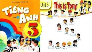 Tiếng anh lớp 3 (tập 1) Bộ GD ĐT║Gia sư Tiến Trần Maya║ Unit 3: This is Tony.