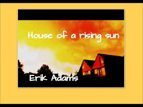 House of the rising sun -- Erik Adams